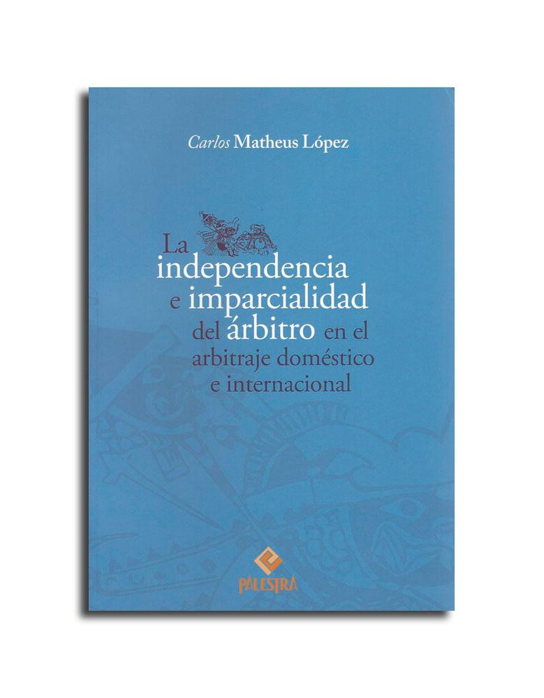 La independencia e imparcialidad del árbitro en el arbitraje domestico e internacional
