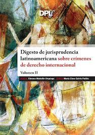 Digesto de jurisprudencia latinoamericana sobre crimenes de derecho internacional II
